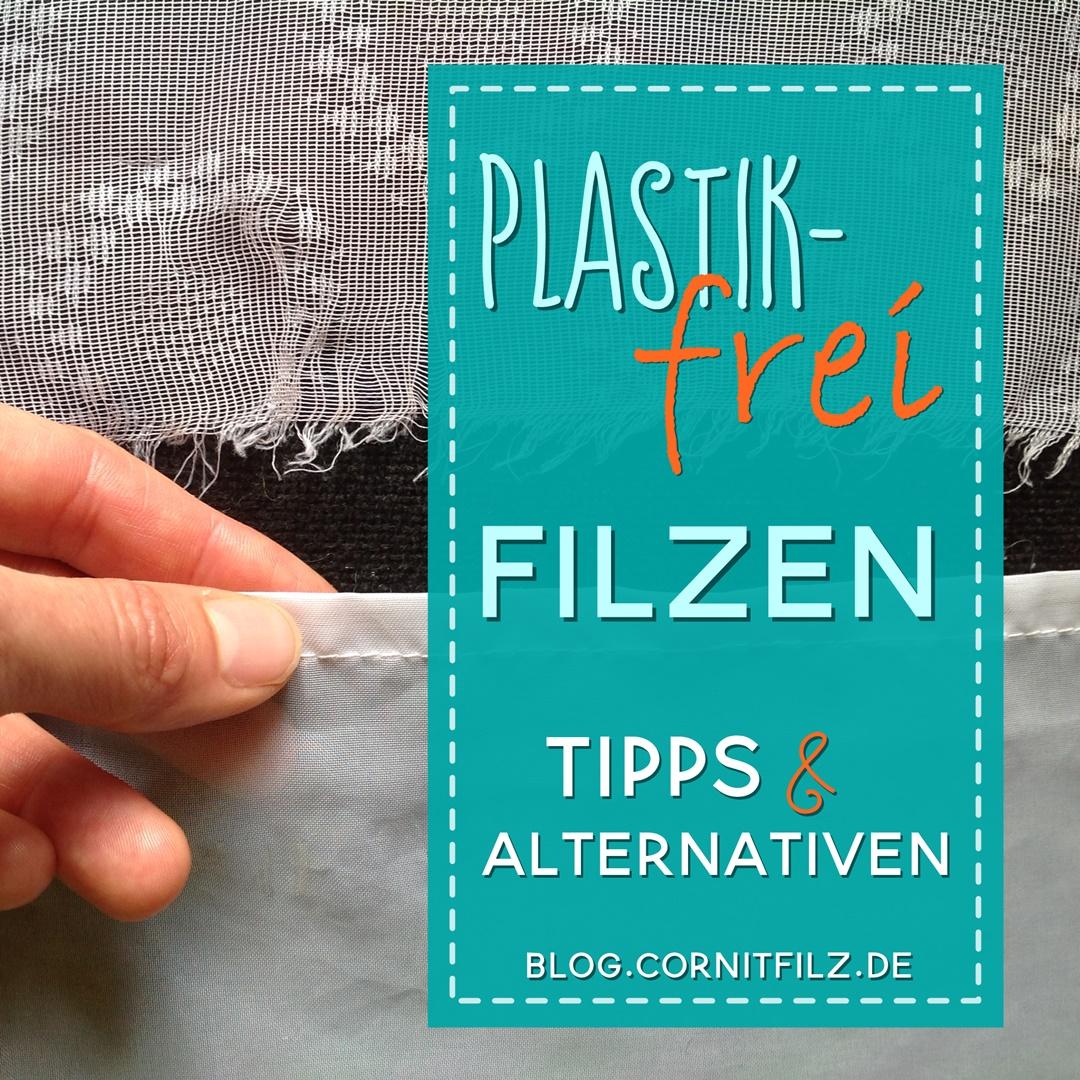 plastikfrei öko filzen Tipps und Alternativen